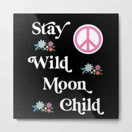 Stay Wild Moon Child Metal Print