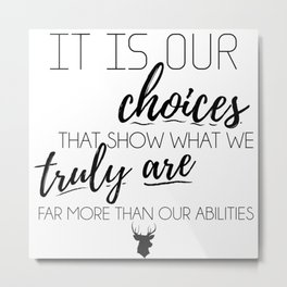 It is our choices that show what we truly are Metal Print