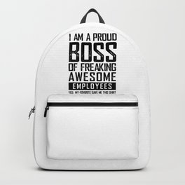 I AM A PROUD BOSS OF FREAKING AWESOME EMPLOYEES FUNNY Backpack
