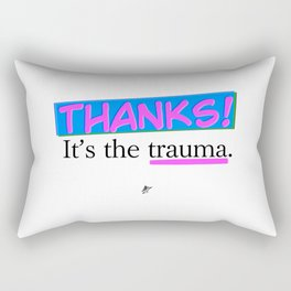 Thanks! It's the trauma. Rectangular Pillow