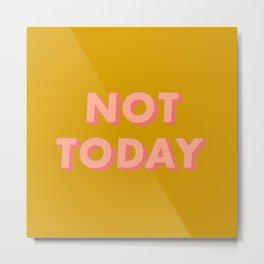 Not Today - Typography Metal Print