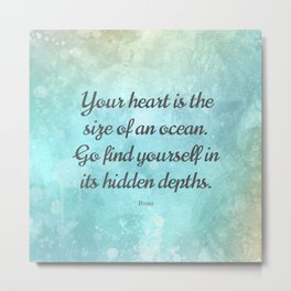 Your heart is the size of an ocean, by Rumi Metal Print