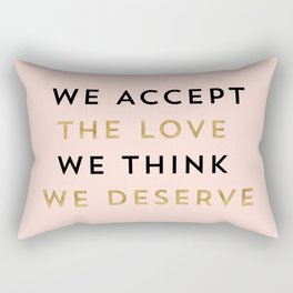 We accept the love we think we deserve Rectangular Pillow