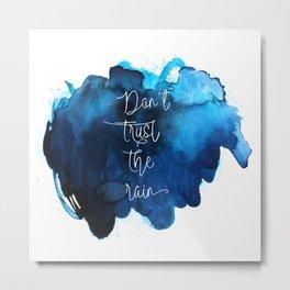 Don´t trust the rain Metal Print