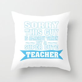 TAKEN BY A SUPER CUTE TEACHER Throw Pillow