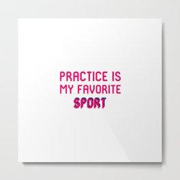 Practice is My Favorite Sport Brazilian Jiu-Jitsu BJJ MMA Quote Metal Print