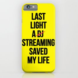 Last night a streaming saved my life | Who is the Dj here? iPhone Case