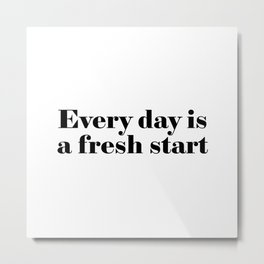 Every day is a fresh start Metal Print
