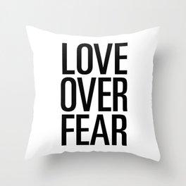 Love over fear Throw Pillow