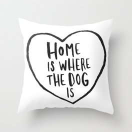 Home Is Where The Dog Is Throw Pillow