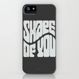 Shape of you! iPhone Case