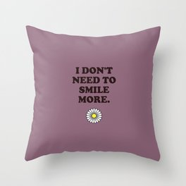 I Don't Need to Smile More Throw Pillow