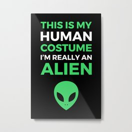 This Is My Human Costume - Alien Edition I Metal Print