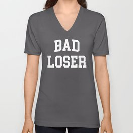 Bad Loser Offensive Quote Unisex V-Neck