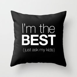 I'm The Best (Just Ask My Kids) Throw Pillow