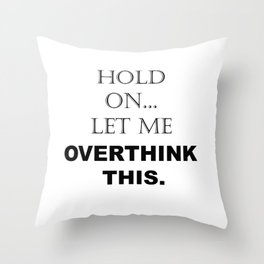 Hold On Let Me Overthink This Sayings Sarcasm Humor Quotes Throw Pillow