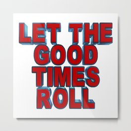 Stickers.Let the good times roll.Stickers Metal Print