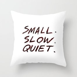 Small. Slow. Quiet. Throw Pillow