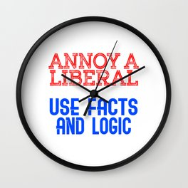 """Annoy a Liberal, Use Facts And Logic"" tee design made for every parties out there, liberal or not! Wall Clock"