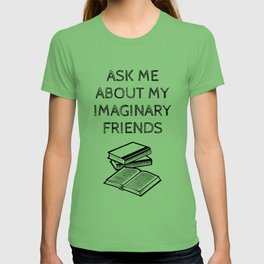 Ask Me About My Imaginary Friends T-shirt