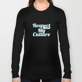 """Tell the world what you what and what is right with this awesome """"Respect My Culture"""" tee deisgn Long Sleeve T-shirt"""