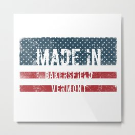 Made in Bakersfield, Vermont Metal Print