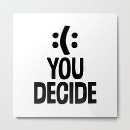 :(: You Decide Metal Print