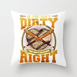 If You Aint Dirty You Aint Playing Right Dirty Softball Heart Throw Pillow