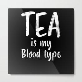 Tea is my Blood Type Funny Tealover Gift Metal Print