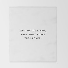 And so together they built a life they loved Throw Blanket