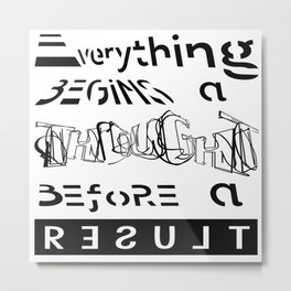 EVERYTHING BEGINS A THOUGHT BEFORE A RESULT Metal Print