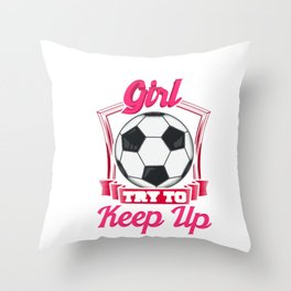 Cute I Know I Play Like a Girl, Try To Keep Up Throw Pillow