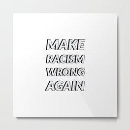 Make Racism Wrong Again Metal Print