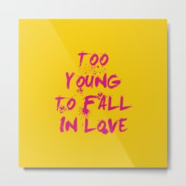 Too young to fall in love, rock dj gift Metal Print