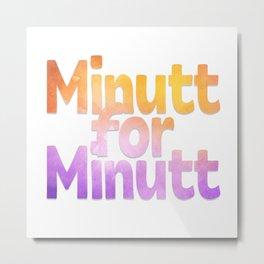 Minutt for Minutt Metal Print