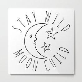 Stay Wild Moon Child Print Metal Print