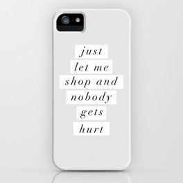 Just Let Me Shop and Nobody Gets Hurt iPhone Case