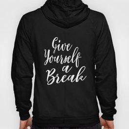 Give Yourself a Break Gentle Vocal Encouragement Whisperer design Hoody