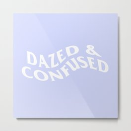 dazed & confused Metal Print