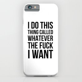 I Do This Thing Called Whatever The Fuck I Want iPhone Case