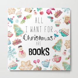 All I Want For Christmas Are Books Metal Print