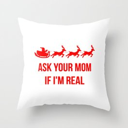 Ask Your Mom If I'm Real Merry Christmas Throw Pillow