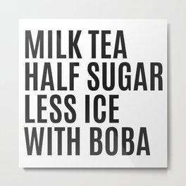 Funny Boba Bubble Milk Tea Quote Metal Print